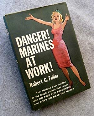 Danger! Marines at Work: SIGNED BY AUTHOR: Fuller, Robert G.