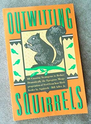 Outwitting Squirrels: 101 Cunning Strategems to Reduce.Misappropriation of Seed from You Birdfeed...
