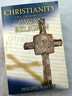 Christianity: The Origins of a Pagan Religion: Walter, Philippe