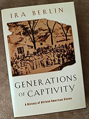 Generations of Captivity: A History of African-American Slaves: Berlin, Ira