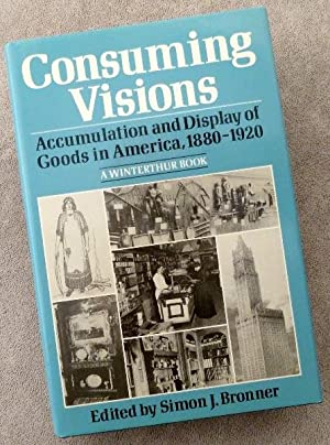 Consuming Visions : Accumulation and Display of: Bronner, Simon J.