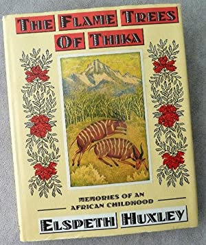 The Flame Trees of Thika: Memories of: Huxley, Elspeth