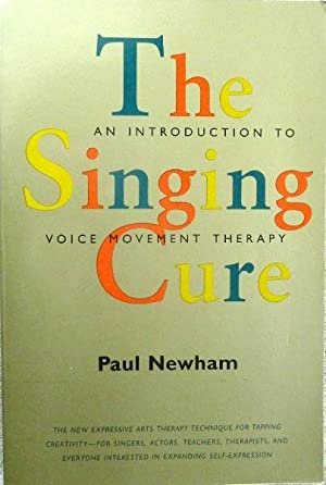 Singing Cure: An Introduction to Voice Movement: Newham, Paul