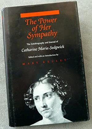 The Power of Her Sympathy: The Autobiography and Journal of Catharine Maria Sedgwick: Sedgwick, ...