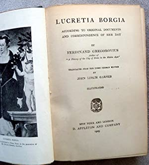 Lucretia Borgia: According to Original Documents and Correspondence of Her Day: Gregorovius, ...