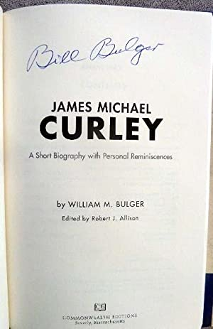 James Michael Curley: A Short Biography with Personal Reminiscences: Bulger, William