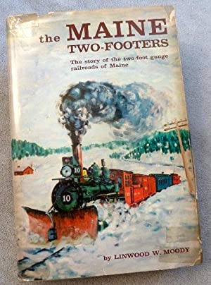 The Maine Two-Footers:The Story of the Two-Foot Gauge Railroads of Maine: Moody, Linwood W.