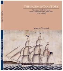 The Salem-India Story : Maritime Trade between Salem, Massachusetts, and India 1788-1845: SIGNED BY...