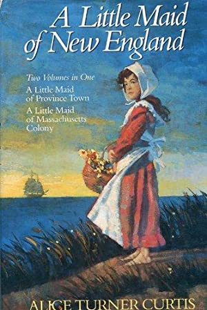 A Little Maid of New England/a Little: Curtis, Alice Turner
