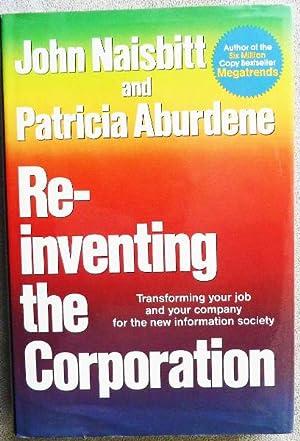 Re-Inventing the Corporation: Transforming Your Job and: Naisbitt, John;Aburdene, Patricia