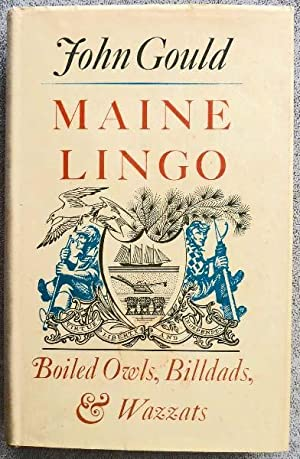 Maine Lingo: Boiled Owls, Billdads, & Wazzats: Gould, John; Ross,