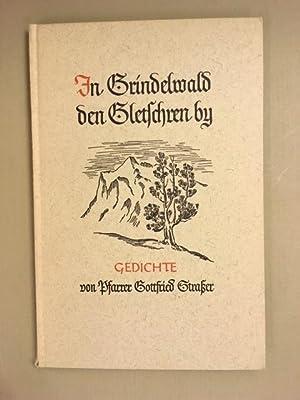 In Grindelwald den Gletschren by. Gedichte von: Strasser, Gottfried