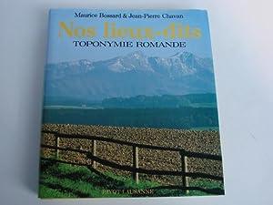 Nos lieux-dits. Toponymie romande: BOSSARD, Maurice - CHAVAN, Jean-Pierre