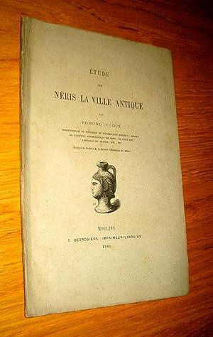 Étude sur Néris la ville antique: Tudot (Edmond)
