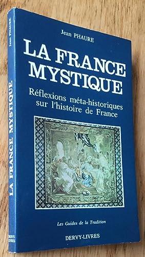 La France mystique. Réflexions méta-historiques sur l'histoire: Phaure (Jean)