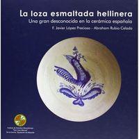LA LOZA ESMALTADA HELLINERA: LOPEZ PRECIOSO,JAVIER
