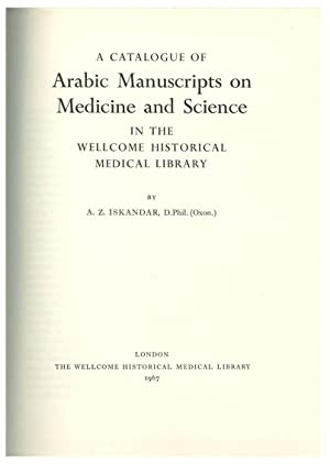 A CATALOGUE OF ARABIC MANUSCRIPTS ON MEDICINE AND SCIENCE IN THE WELLCOME HISTORICAL MEDICAL LIBR...