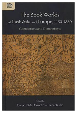 THE BOOK WORLDS OF EAST ASIA AND EUROPE, 1450-1850. CONNECTIONS AND COMPARISONS [HARDBACK]
