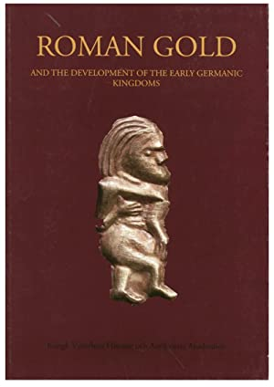 ROMAN GOLD AND THE DEVELOPMENT OF THE EARLY GERMANIC KINGDOMS. ASPECTS OF TECHNICAL, SOCIO-POLITI...