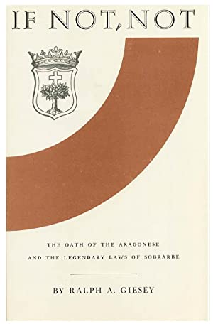 IF NOT, NOT. THE OATH OF THE ARAGONESE AND THE LEGENDARY LAWS OF SOBRARBE[HARDBACK]