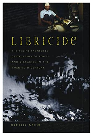 LIBRICIDE. THE REGIME-SPONSORED DESTRUCTION OF BOOKS AND LIBRARIES IN THE TWENTIETH CENTURY [HARD...