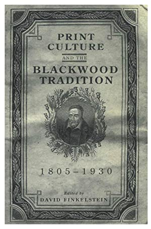 PRINT CULTURE AND THE BLACKWOOD TRADITION [HARDBACK]