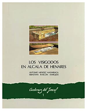 LOS VISIGODOS EN ALCALA DE HENARES: MENDEZ MADARIAGA, A. / S. RASCON MARQUES
