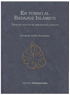EN TORNO AL BADAJOZ ISLAMICO. TRABAJOS SUELTOS DE ARQUEOLOGIA ANDALUSI: VALDES FERNANDEZ, F.