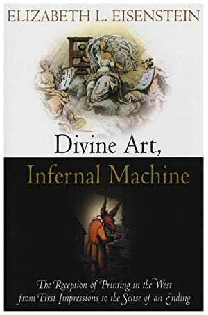 DIVINE ART, INFERNAL MACHINE. THE RECEPTION OF PRINTING IN THE WEST FROM FIRST IMPRESSIONS TO THE...