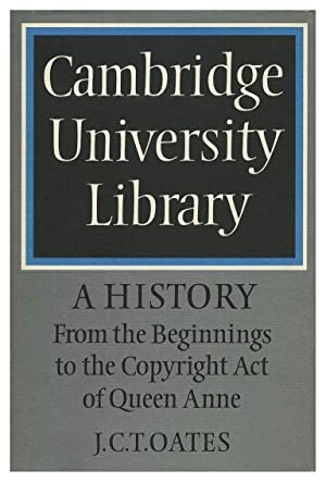 CAMBRIDGE UNIVERSITY LIBRARY: A HISTORY, 1: FROM THE BEGININGS TO THE COPYRIGHT ACT OF QUEEN ANNE...