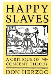 HAPPY SLAVES. A CRITIQUE OF CONSENT THEORY