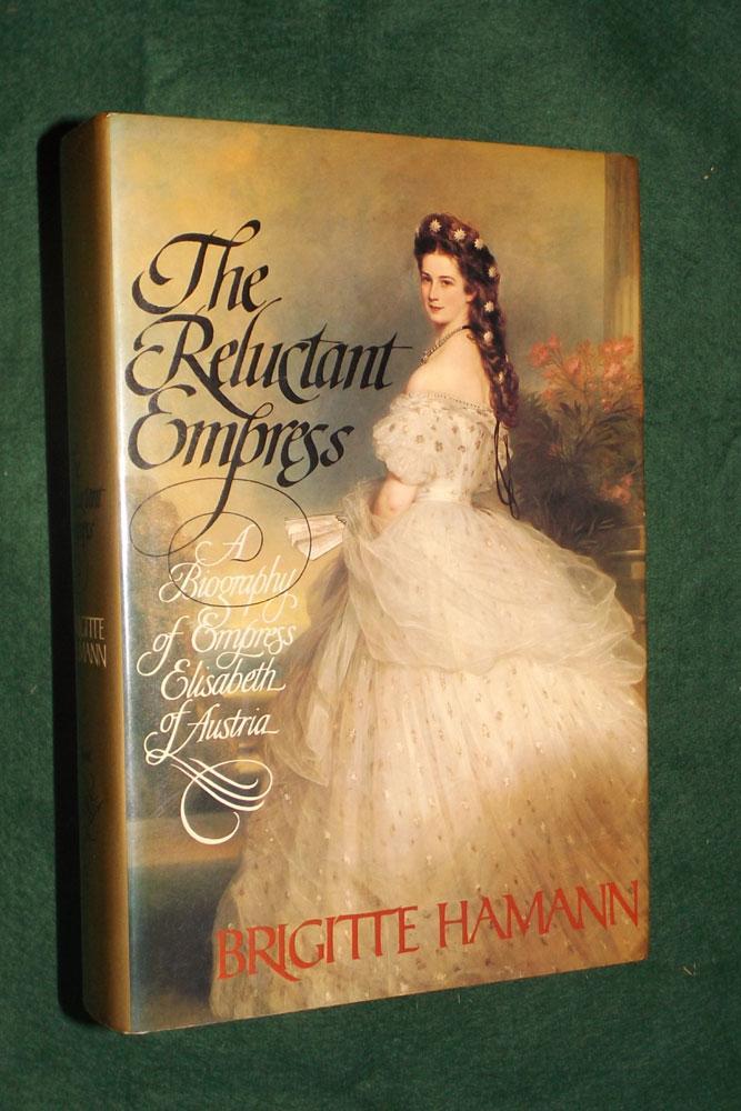 The Reluctant Empress: A Biography of Empress Elisabeth of Austria