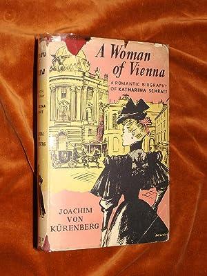 A WOMAN OF VIENNA: A Romantic Biography of Katharina Scratt.: Von KURENBERG, Joachim (translation H...