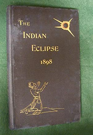 THE INDIAN ECLIPSE - 1898 - Report of the expeditions organized by the British Astronomical ...