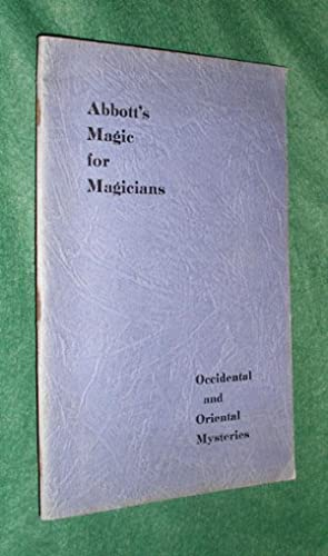 ABBOTT'S MAGIC FOR MAGICIANS: Secrets of Occidental and Oriental Mysteries.: ABBOTT, Percy.: