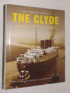 The Herald Book of THE CLYDE: Glasgow River from Source to Sea.