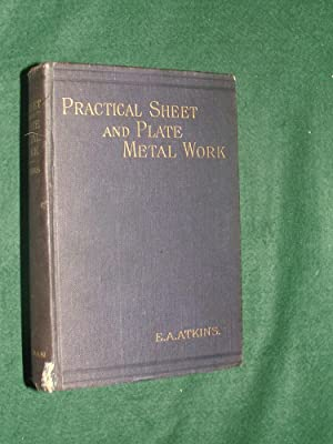 PRACTICAL SHEET AND PLATE METAL WORK: ATKINS, E. A.