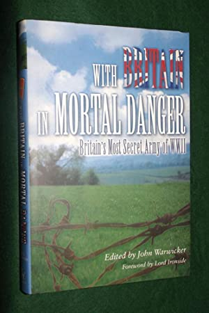 WITH BRITAIN IN MORTA DANGER: Britain's Most Secret Army of WWII