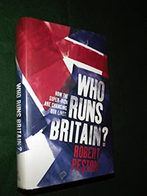 WHO RUNS BRITAIN (How the super-rich are changing our lives)