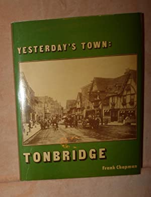 Yesterday's Town: TONBRIDGE Some of the People and the Places They Knew