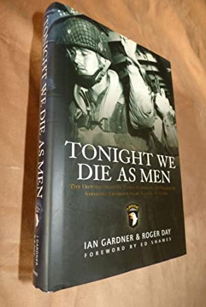 TONIGHT WE DIE AS MEN: The Untold Story of Third Battalian 506 Parachute Infantry Regiment from T...