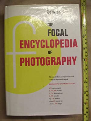 THE FOCAL ENCYCLOPEDIA OF PHOTOGRAPHY - Desk Edition.: Various]: