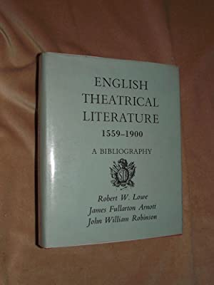 ENGLISH THEATRICAL LITERATURE 1559-1900: A Bibliography incorporating Robert W. Lowe's A ...
