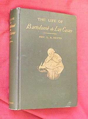 THE LIFE OF BARTOLOMÉ DE LAS CASAS and the FIRST LEAVES OF AMERICAN ECCLESIASTICAL HISTORY: DUTTO, ...