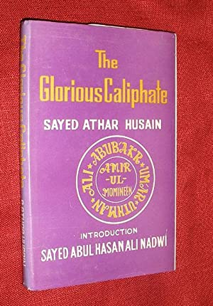 THE GLORIOUS CALIPHATE: Husain, Sayed Athar: