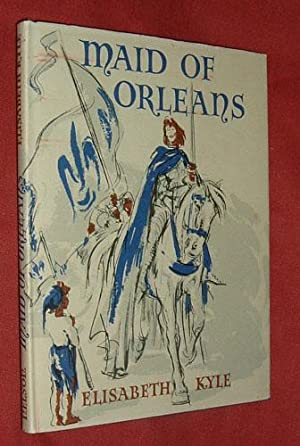 MAID OF ORLEANS: The Story of Joan: KYLE, Elizabeth (illustrated