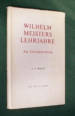 WILHELM MEISTERS LEHRJAHRE: An Interpretation: MILLER, R.D.: