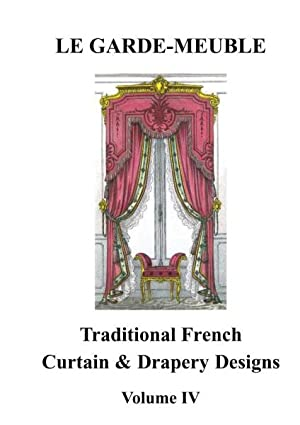 LE GARDE MEUBLE TRADITIONAL FRENCH CURTAIN AND DRAPERY DESIGNS. VOLUME IV,: LE GARDE MEUBLE