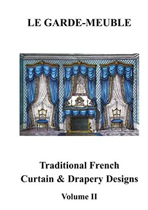 LE GARDE MEUBLE TRADITIONAL FRENCH CURTAIN AND DRAPERY DESIGNS. VOLUME II: LE GARDE MEUBLE