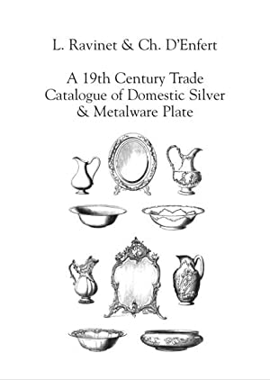 L.Ravinet & Ch. D'Enfert: A 19th Century Trade Catalogue of domestic Silver & ...